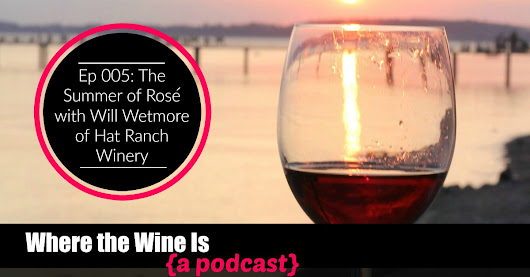The Summer of Rosé | Interview with Will Wetmore of Hat Ranch Winery