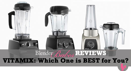 #1 Vitamix Blenders Review - Which Vitamix to Buy Help