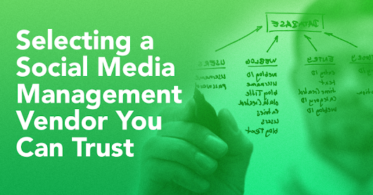 Select a Social Media Management Vendor You Can Trust