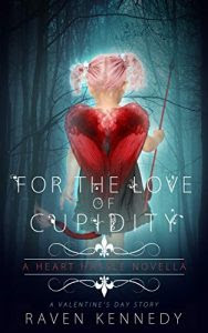 For the Love of Cupidity by Raven Kennedy