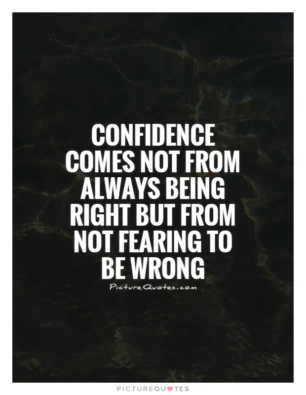 Confidence Comes Not From Always Being Right But From Not