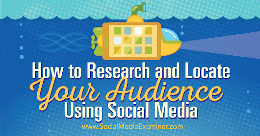 How to Research and Locate Your Audience Using Social Media : Social Media Examiner
