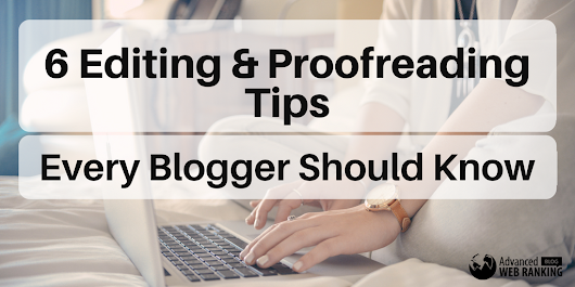 6 Editing & Proofreading Tips Every Blogger Should Know