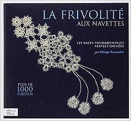 Edwige Renaudin, La frivolité aux navettes : Volume 1, Les bases fondamentales perfectionnées, éditions Carpentier, 2011.