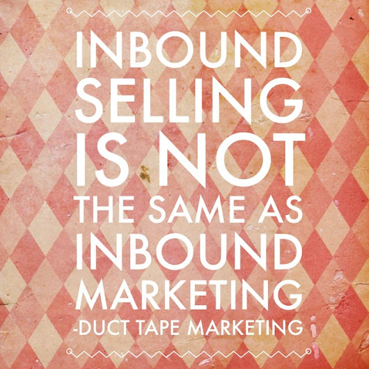 Inbound Marketing and Inbound Selling Are Not the Same Thing