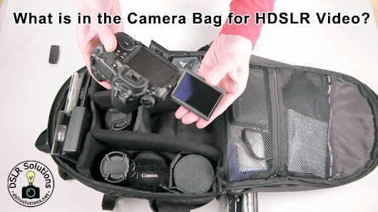 What is in the Camera Bag for HDSLR Video? — DSLR Solutions - Camera Gear for Filmmakers Made Simple & Affordable