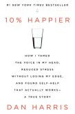 Book Cover Image. Title: 10% Happier:  How I Tamed the Voice in My Head, Reduced Stress Without Losing My Edge, and Found Self-Help That Actually Works--A True Story, Author: Dan Harris