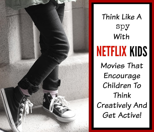 Think Like A Spy: Netflix Movies That Encourage Children To Think Creatively And Get Active #StreamTeam