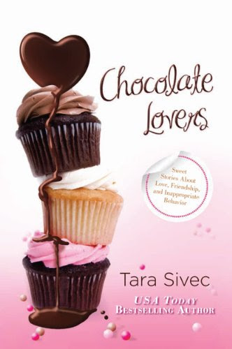 Chocolate Lovers: Sweet Stories About Love, Friendship, and Inappropriate Behavior by Tara Sivec
