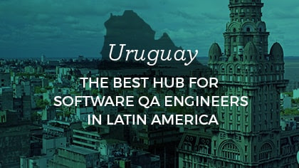 Uruguay: The Best Hub for Software QA Engineers in Latin America?
