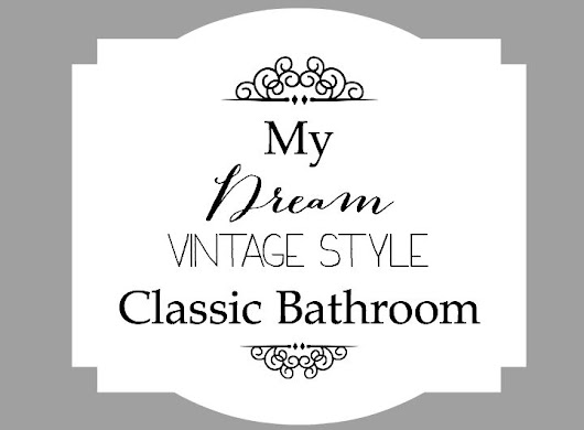 My Dream Vintage Style Classic Bathroom - Chic California