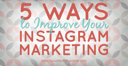 5 Ways to Improve Your Instagram Marketing |