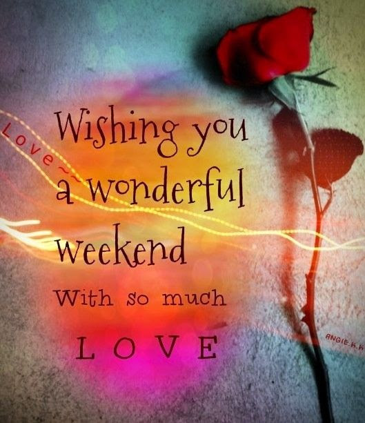 Wishing You A Wonderful Weekend Pictures Photos And Images For