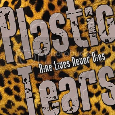 PLASTIC TEARS  - NINE LIVES NEVER DIES