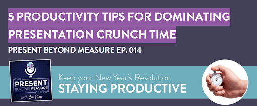 5 Productivity Tips for Dominating Presentation Crunch Time | Lea Pica