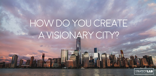 How Do You Create A Visionary City? | Strategy Lab Regina