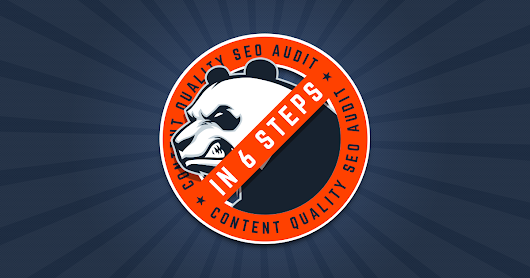 6 steps to an Anti-Panda SEO Content Audit