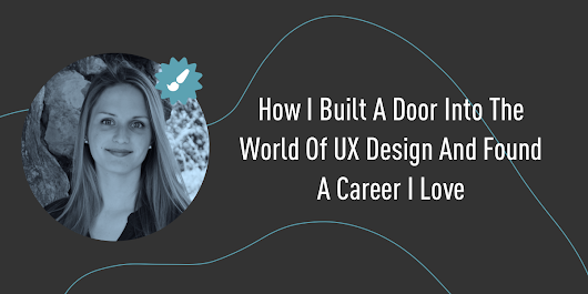 How I Built A Door Into The World Of UX Design | CareerFoundry