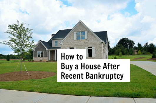 Buying a House After Bankruptcy | How to prepare and how long to wait