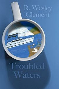 Troubled Waters by R. Wesley Clement