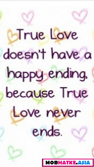 True Love Doesnt Have A Happy Ending Because True Love Never Ends