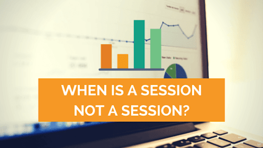 When is a Google Analytics session not a session? | Distilled