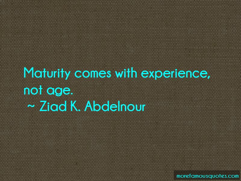Maturity Comes With Experience Quotes Top 1 Quotes About Maturity