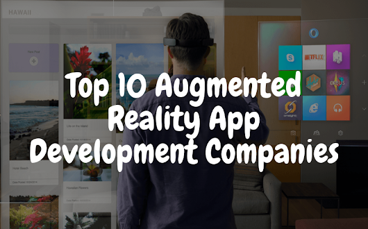 How to find the 10 best Augmented Reality (AR) app development companies in the world