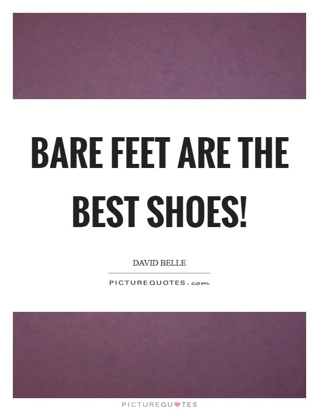 Bare Feet Are The Best Shoes Picture Quotes