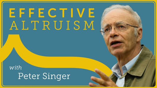 Peter Singer's Course on Effective Altruism Gets Started This Week: Enroll & Put Philosophy Into Worldly Action