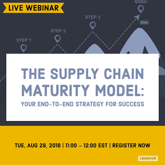 Live Webinar Registration: The Supply Chain Maturity Model: Your End-to-End Strategy for Success