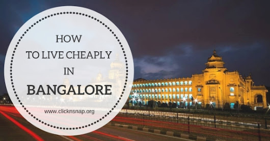 How to live cheaply in Bangalore? - clicknsnap.org