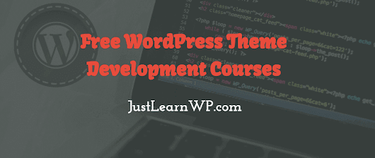 18 Free Video Courses To Learn WordPress Theme Development From Scratch | JustLearnWP.com
