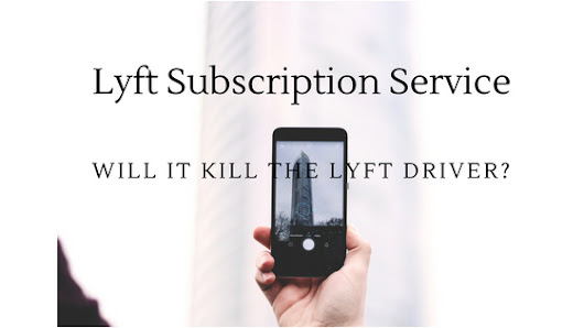 Is the Lyft Subscription Service Going to Kill the Lyft Driver? My Opinion
