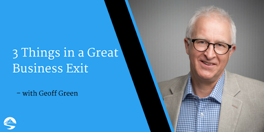 3 Things in a Great Business Exit - Interview with Geoff Green - Solidity