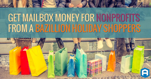 Get Mailbox Money for Nonprofits from a Bazillion Holiday Shoppers