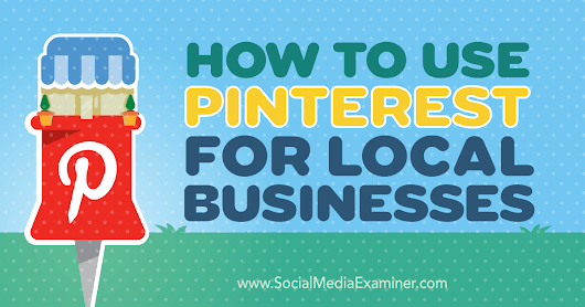 How to Use Pinterest for Local Businesses : Social Media Examiner