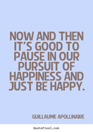 Sayings About Inspirational Now And Then Its Good To Pause In Our