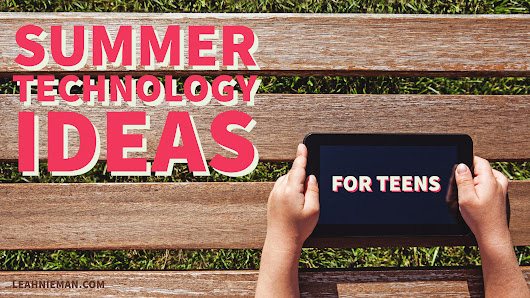 Summer Technology Ideas for Teens - Leah Nieman