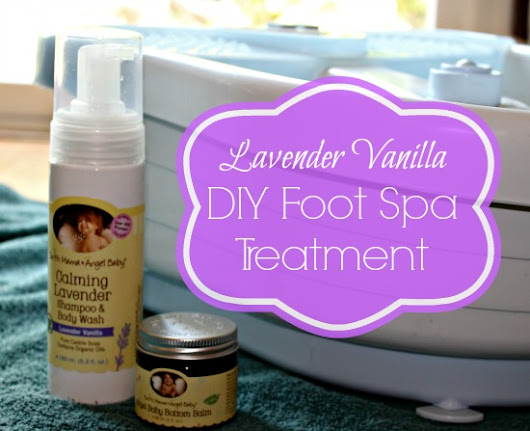 Lavender Vanilla DIY Foot Spa Treatment with #EarthMama
