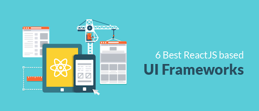 6 Leading UI Frameworks for ReactJS Apps | Top 6 UI Libraries based on React JS