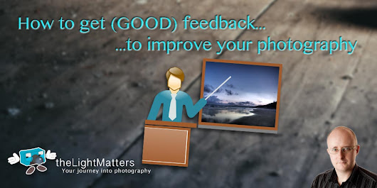 How to get (good) feedback for your photography - theLightMatters