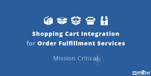 Shopping Cart Integration for Order Fulfillment Services: Mission Critical