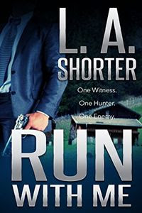 Run With Me by L. A. Shorter