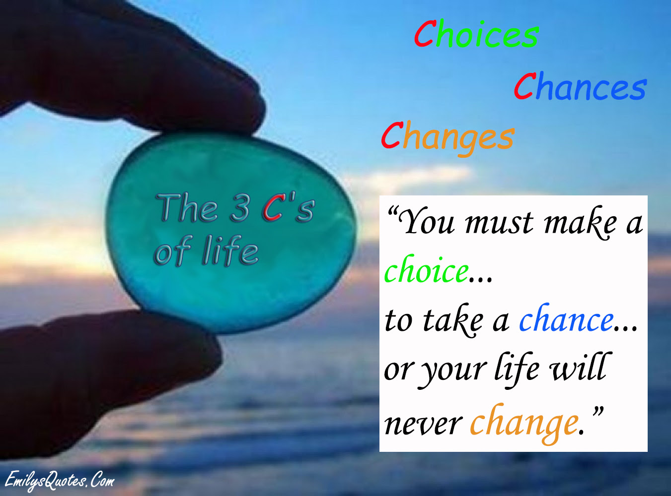 You Must Make A Choice To Take A Chance Or Your Life Will Never