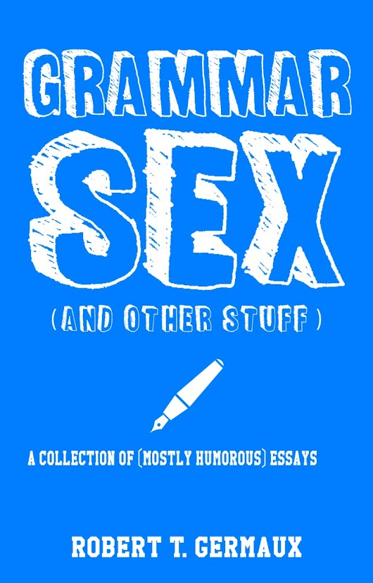 @RGermaux #Spotlight 'Grammar Sex and Other Stuff,' a Humorous Essay Collection by Robert Germaux