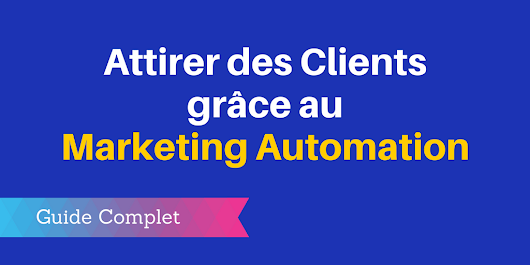 Comment Attirer des Clients grâce au Marketing Automation