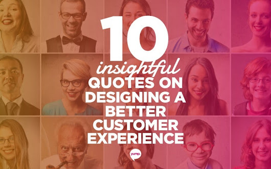 10 Insightful Quotes On Designing A Better Customer Experience