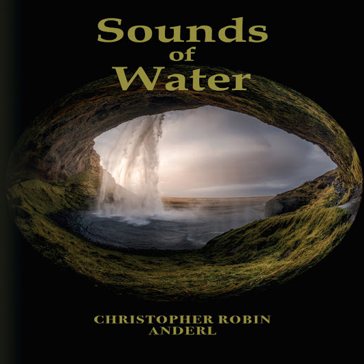 Sounds of Water, by Christopher Robin Anderl