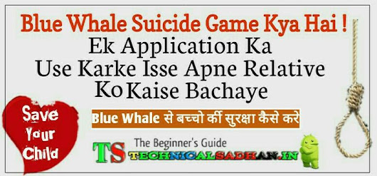 Blue Whale Suicide Game Kya Hai (Blue Whale Challenge Se Apne Relatives Ko Kaise Bachaye) Save your Child - TechnicalSadhan.In